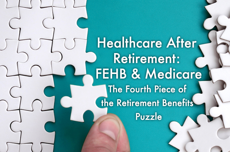 FEHB & Medicare:  The Fourth Piece of the Retirement Benefit Puzzle